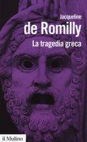 La tragedia greca - Romilly Jacqueline de