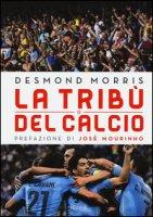 La tribù del calcio - Morris Desmond