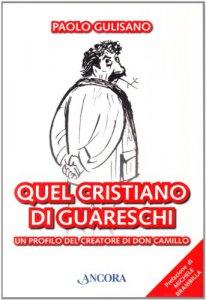 Copertina di 'Quel cristiano di Guareschi. Un profilo del creatore di Don Camillo'