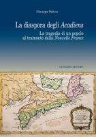 La diaspora degli Acadiens. La tragedia di un popolo al tramonto della Nuovelle France - Patisso Giuseppe