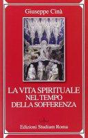 La vita spirituale nel tempo della sofferenza - Cinà Giuseppe