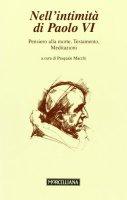 Nell'intimità di Paolo VI: Pensiero alla morteTestamentoMeditazioni - Paolo VI