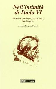 Copertina di 'Nell'intimità di Paolo VI: Pensiero alla morte Testamento Meditazioni'