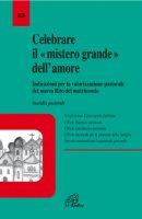 Celebrare il mistero grande dell'amore. Indicazioni per la valorizzazione pastorale del nuovo rito del matrimonio. Sussidio pastorale - Conferenza Episcopale Italiana