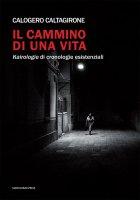 Il cammino di una vita - Calogero Caltagirone