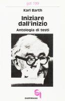Iniziare dall'inizio. Antologia di testi (gdt 199) - Barth Karl