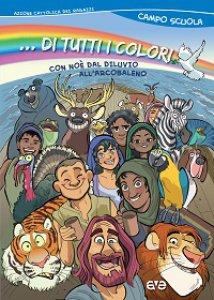 Copertina di '...di tutti i colori. Con Noè dal diluvio all'arcobaleno'