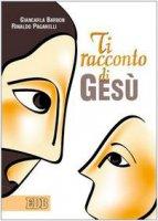 Ti racconto di Gesù - Barbon Giancarla, Paganelli Rinaldo