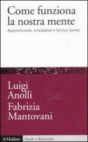 Come funziona la nostra mente - Anolli Luigi, Mantovani Fabrizia