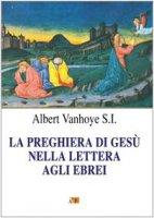 La preghiera di Gesù nella Lettera agli Ebrei - Vanhoye Albert