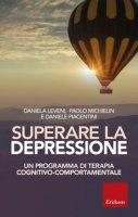 Superare la depressione. Un programma di terapia cognitivo-comportamentale - Leveni Daniela, Michielin Paolo, Piacentini Daniele