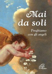 Copertina di 'Mai da soli. Preghiamo con gli angeli'