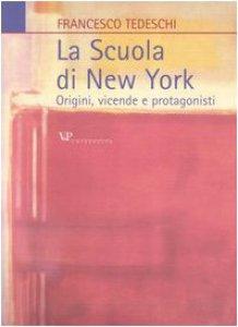 Copertina di 'La scuola di New York. Origini, vicende e protagonisti'