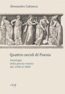 Copertina di 'Quattro secoli di poesia. Antologia della poesia veneta dal 1500 al 1800'