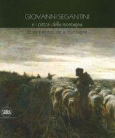 Giovanni Segantini e i pittori della montagna-Et les peinters de la montagne. Ediz. a colori
