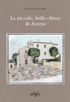 Le piccole, belle chiese di Arezzo. Ediz. a colori - Susi-Neri Francesco