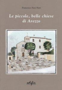 Copertina di 'Le piccole, belle chiese di Arezzo. Ediz. a colori'