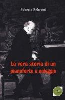 La vera storia di un pianoforte a noleggio - Beltrami Roberto