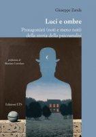 Luci e ombre. Protagonisti (noti e meno noti) della storia della psicoanalisi - Zanda Giuseppe