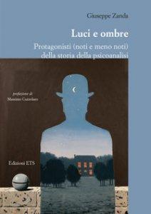 Copertina di 'Luci e ombre. Protagonisti (noti e meno noti) della storia della psicoanalisi'