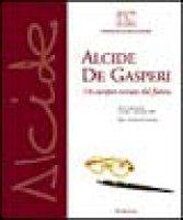 Alcide De Gasperi. Un europeo venuto dal futuro. Mostra internazionale (Roma, 14 ottobre-20 dicembre 2003)