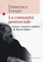 La comunità postsociale. Azione e pensiero politico di Martin Buber - Ferrari Francesco