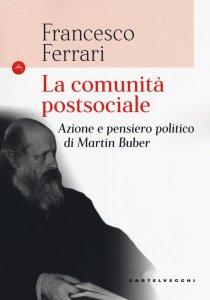 Copertina di 'La comunità postsociale. Azione e pensiero politico di Martin Buber'