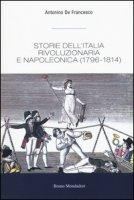 Storie dell'Italia rivoluzionaria e napoleonica (1796-1814) - De Francesco Antonino
