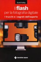 Il flash per la fotografia digitale. I trucchi e i segreti dell'esperto - Kelby Scott