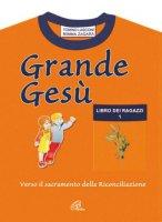 Grande Gesù. Libro dei ragazzi [vol_1] / Verso il sacramento della riconciliazione - Lasconi Tonino, Zagara Mimma