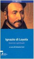 Ignazio di Loyola. Esercizi spirituali