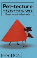 Pet-tecture. Design per animali domestici. Ediz. illustrata - Wainwright Tom