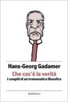 Che cos'è la verità - Hans G. Gadamer