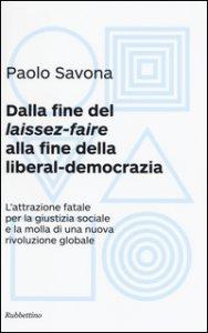 Copertina di 'Dalla fine del «laissez-faire» alla fine della liberal-democrazia. L'attrazione fatale per la giustizia sociale e la molla di una nuova rivoluzione globale'