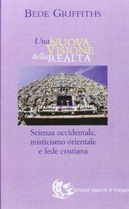 Copertina di 'Una nuova visione della realtà. Scienza occidentale, misticismo orientale e fede cristiana'