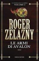 Le armi di Avalon. Le cronache di Ambra - Zelazny Roger