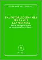 Una pastorale giovanile per la vita e la speranza - Pinna Stefano, Tonelli Riccardo