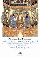 I fratelli della purità. Introduzione e commento ai 52 trattati degli Ikhwan As-Safa - Alessandro Bausani