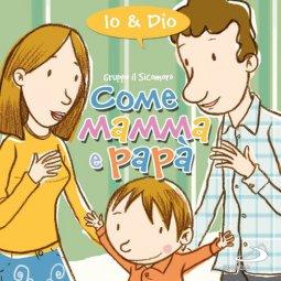 Copertina di 'Come mamma e papà. Io & Dio'