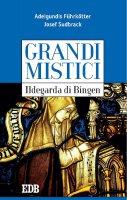 Grandi mistici. Ildegarda di Bingen - Aldegundis F�hrk�tter, Josef Sudbrack