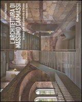 L' architettura di Massimo Carmassi. La nuova sede dell'università di Verona. Restauro e riuso. Ediz. illustrata - Mulazzani Marco