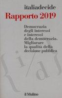 Rapporto 2019. Democrazia degli interessi e interessi della democrazia. Migliorare la qualità della decisione pubblica