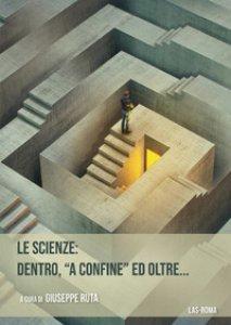 Copertina di 'Le scienze: dentro, «a confine» ed oltre...'