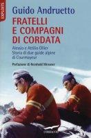 Fratelli e compagni di cordata. Alessio e Attilio Ollier. Storia di due guide alpine di Courmayeur - Andruetto Guido