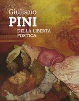 Giuliano Pini. Della libertà poetica. Catalogo della mostra (Sesto Fiorentino, 25 marzo-6 maggio 2018)