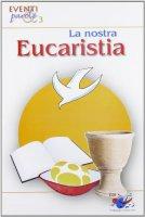 La nostra eucaristia - Autori vari
