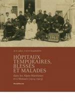 Hôpitaux temporaires, blessés et malades dans les Alpes-Maritimes et à Monaco (1914-1923) - Kinossian Yves