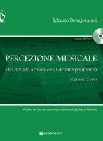 Percezione musicale. Dal dettato armonico al dettato a 2 voci. Con CD-ROM - Bongiovanni Roberto