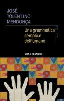 Una grammatica semplice dell'umano - José Tolentino Mendonça