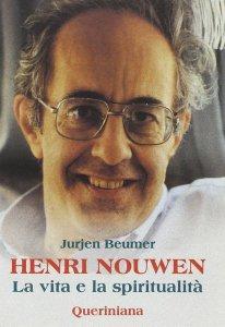Copertina di 'Henri Nouwen. La vita e la spiritualità'